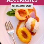 Nectarines with Caramel Sauce on a white plate with a fork