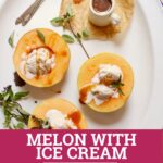 three melons with ice cream and caramel sauce on a white platter
